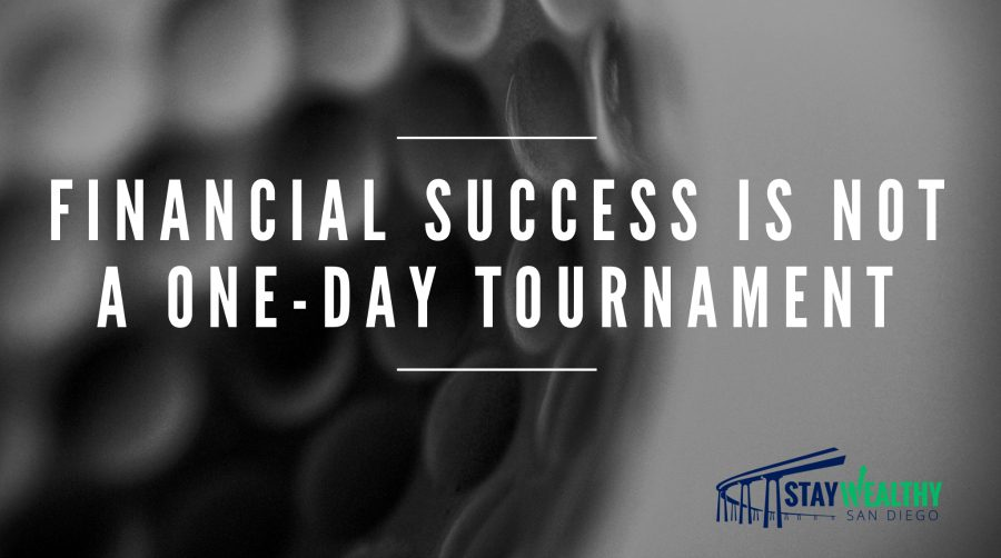 Financial Success is NOT a One-Day Tournament