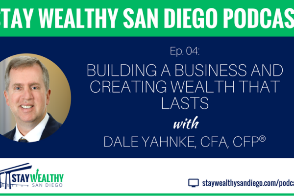 Ep #4: Building A Business and Creating Wealth That Lasts with Dale Yahnke