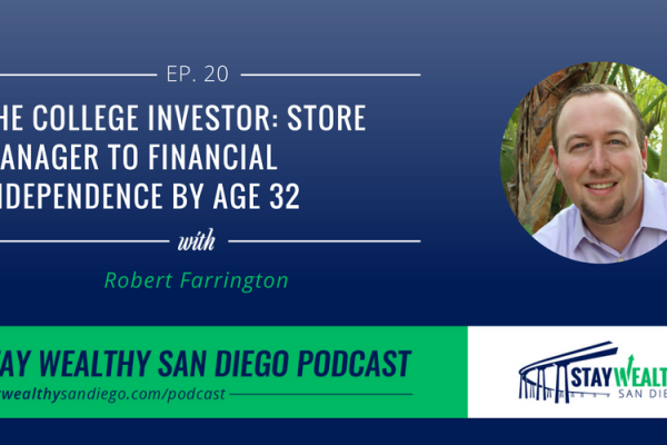 The College Investor: From Store Manager to Financial Independence by Age 32 with Robert Farrington [SWSD Ep. 20]