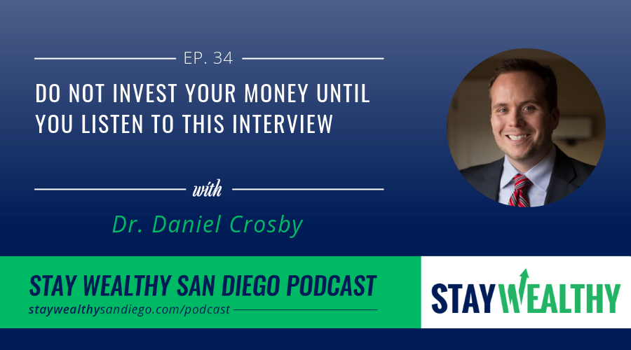 Do Not Invest Your Money Until You Listen to This Interview with Dr. Daniel Crosby [SWSD Ep. 34]